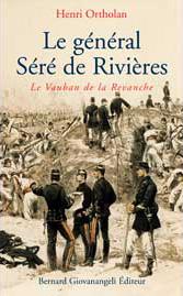 Le général Séré de Rivières, le Vauban de la Revanche, 2003, 622 p.
