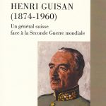 Henri Guisan (1874-1960). Un général suisse face à la Seconde Guerre mondiale